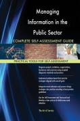 Managing Information in the Public Sector Complete Self-Assessment Guide