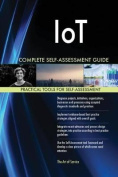Iot Complete Self-Assessment Guide