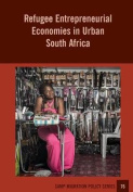 Refugee Entrepreneurial Economies in Urban South Africa