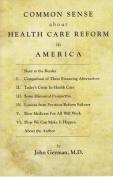 Common Sense about Health Care Reform in America