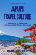 Japan's Travel Culture - A Short Guide to the Cultural Particularities of Travelling in Japan