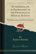 Eutherapeia, or an Examination of the Principles of Medical Science