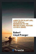 Aspects of Plant Life; With Special Reference to the British Flora; Nature Lover's Series
