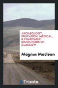 Archaeology, Education, Medical, & Charitable Institutions of Glasgow