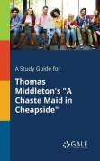 A Study Guide for Thomas Middleton's a Chaste Maid in Cheapside