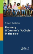 A Study Guide for Flannery O'Connor's a Circle in the Fire