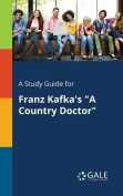 A Study Guide for Franz Kafka's a Country Doctor