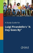 A Study Guide for Luigi Pirandello's a Day Goes by
