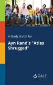 A Study Guide for Ayn Rand's Atlas Shrugged