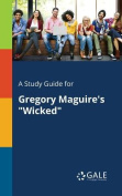 A Study Guide for Gregory Maguire's Wicked