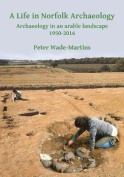 A Life in Norfolk Archaeology