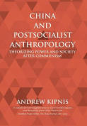 China and Postsocialist Anthropology