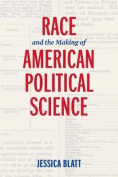 Race and the Making of American Political Science (American Governance