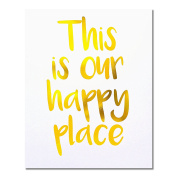 """This Is Our Happy Place"" Gold Foil Art Print Small Poster - 300gsm Silk Paper Card Stock, Home Office Wall Art Decor, Inspirational Motivational Encouraging Quote 25cm x 20cm"