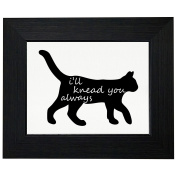 I'll Knead You Always - Cat Love Graphic Framed Print Poster Wall or Desk Mount Options
