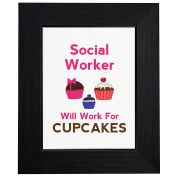Social Worker Will Work For Cupcakes - Hilarious Framed Print Poster Wall or Desk Mount Options