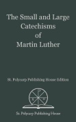 The Small and Large Catechisms of Martin Luther