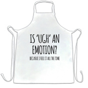 Is 'UGH' An Emotion. Because I Feel It All The Time Funny Slogan Bored Lazy Tired Can't Be Bothered Emotions Negative Apron Kitchen BBQ Cook Cool Birthday Gift Present