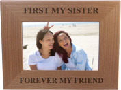 First My Sister Forever My Friend 10cm x 15cm Wood Picture Frame - Great Gift for Birthday, or Christmas Gift for Sister, Sisters