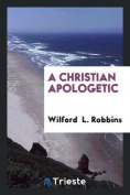 A Christian Apologetic