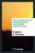 The Sayings of Dr. Bushwhacker, and Other Learned Men