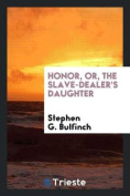 Honor, Or, the Slave-Dealer's Daughter