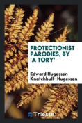 Protectionist Parodies, by 'a Tory'