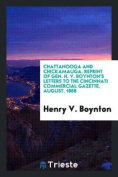 Chattanooga and Chickamauga. Reprint of Gen. H. V. Boynton's Letters to the Cincinnati Commercial Gazette, August, 1888