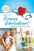 How to Lower Cholesterol with Essential Oil