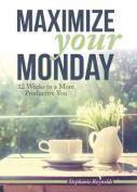 Maximize Your Monday
