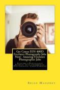 Get Canon EOS 400d Freelance Photography Jobs Now! Amazing Freelance Photographer Jobs