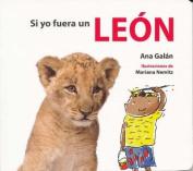 Si Yo Fuera Un Leon [Board book]
