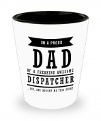 Best Shot Glass Coffee Mug- Dispatcher Gifts Ideas for Men and Women. I'm a proud dad of freaking awesome Dispatcher… Yes, she bought me this Shirt