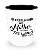 Best Shot Glass Coffee Mug Social Worker Gifts Ideas for Men and Women. I'm a social Worker and a mother which means I am exhausted and happy.