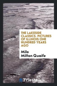 The Lakeside Classics. Pictures of Illinois One Hundred Years Ago