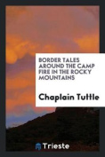 Border Tales Around the Camp Fire in the Rocky Mountains