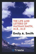 The Life and Letters of Nathan Smith, M.B., M.D