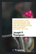 Christianity and Emancipation, Or, the Teachings and the Influence of the Bible Against Slavery, Pp. 3-81
