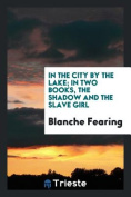 In the City by the Lake; In Two Books, the Shadow and the Slave Girl