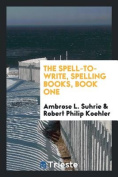The Spell-To-Write, Spelling Books, Book One