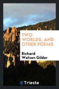 Two Worlds, and Other Poems