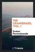 The Upanishads; Vol. I