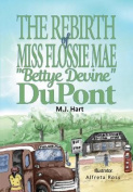 "The Rebirth of Miss Flossie Mae ""Bettye Devine"" DuPont"