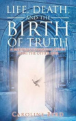 Life, Death, and the Birth of Truth