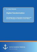 Digital Transformation. the Realignment of Information Technology and Business Strategies for Retailers in South Africa
