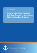 Poverty Alleviation Through Self-Help Groups in Anantapur District of Andhra Pradesh