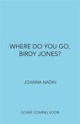 Where Do You Go, Birdy Jones?