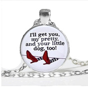 New I'll get you my pretty,and your little dog too Necklace ,Wicked Witch of the West ,Quote Jewellery