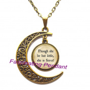 New Moon Necklace,Though She Be But Little, She is Fierce Quote Pendant, quote inspirational necklace, friend family gift idea,AE0007