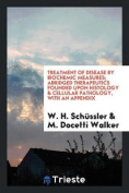 Treatment of Disease by Biochemic Measures; Abridged Therapeutics Founded Upon Histology & Cellular Pathology, with an Appendix